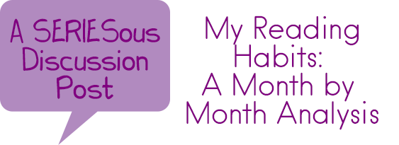 SERIESous Discussion: My Reading Habits by Month [3]